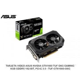 TARJETA VIDEO ASUS NVIDIA GTX1660 TUF O6G GAMING, 6GB GDDR5 192-BIT, PCI-E 3.0 - TUF-GTX1660-O6G